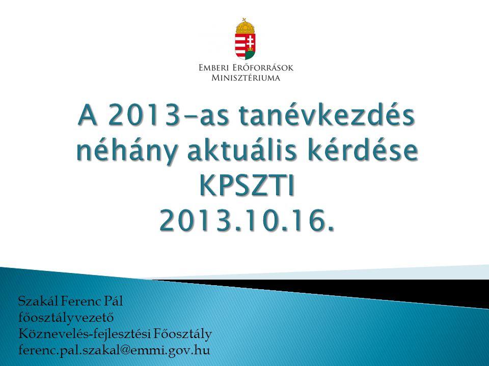 Szakál Ferenc Pál főosztályvezető Köznevelés-fejlesztési Főosztály ferenc.pal.szakal@emmi.gov.hu