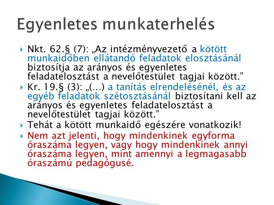 """ Nkt. 62.§ (7): """"Az intézményvezető a kötött munkaidőben ellátandó feladatok elosztásánál biztosítja az arányos és egyenletes feladatelosztást a neve"""