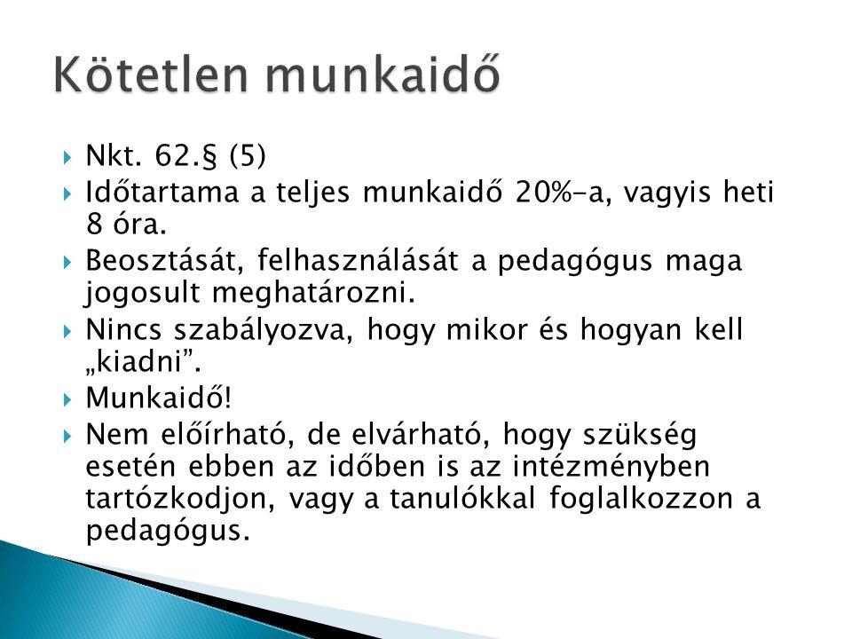  Nkt. 62.§ (5)  Időtartama a teljes munkaidő 20%-a, vagyis heti 8 óra.  Beosztását, felhasználását a pedagógus maga jogosult meghatározni.  Nincs