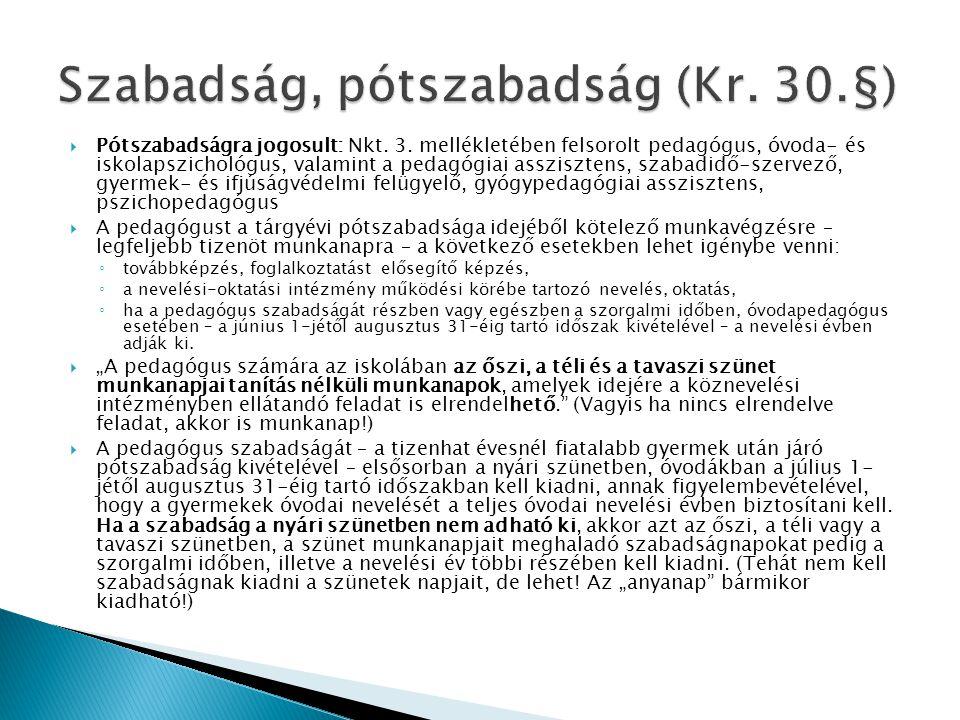  Pótszabadságra jogosult: Nkt. 3. mellékletében felsorolt pedagógus, óvoda- és iskolapszichológus, valamint a pedagógiai asszisztens, szabadidő-szerv
