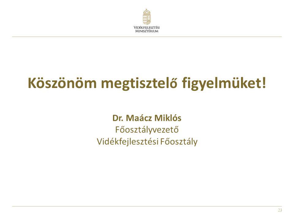 23 Köszönöm megtisztel ő figyelmüket! Dr. Maácz Miklós Főosztályvezető Vidékfejlesztési Főosztály