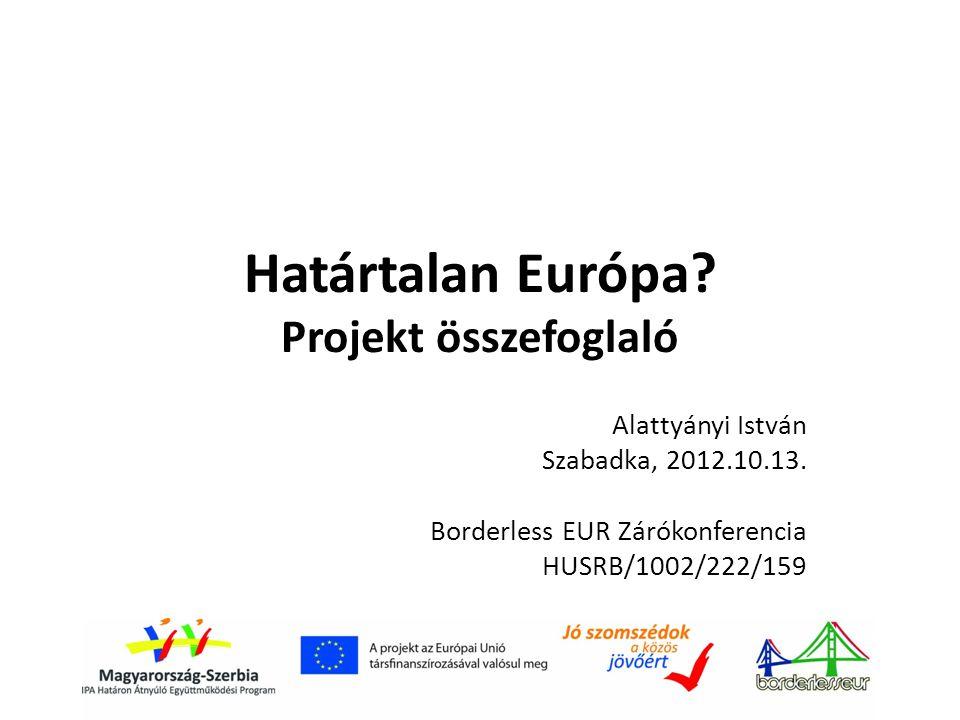 Határtalan Európa. Projekt összefoglaló Alattyányi István Szabadka, 2012.10.13.