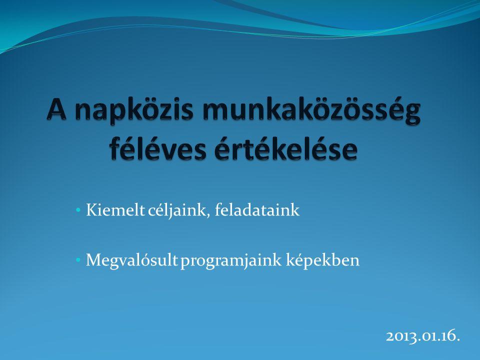 • Kiemelt céljaink, feladataink • Megvalósult programjaink képekben 2013.01.16.