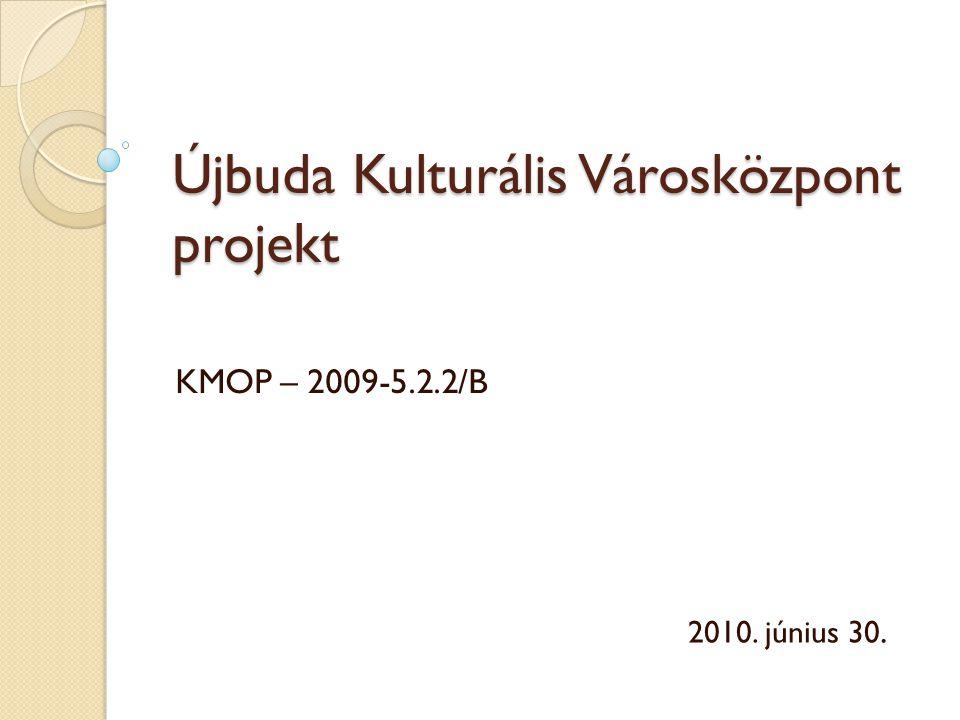 Újbuda Kulturális Városközpont projekt KMOP – 2009-5.2.2/B 2010. június 30.