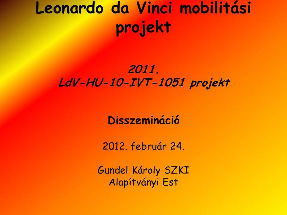 Leonardo da Vinci mobilitási projekt 2011. LdV-HU-10-IVT-1051 projekt Disszemináció 2012. február 24. Gundel Károly SZKI Alapítványi Est
