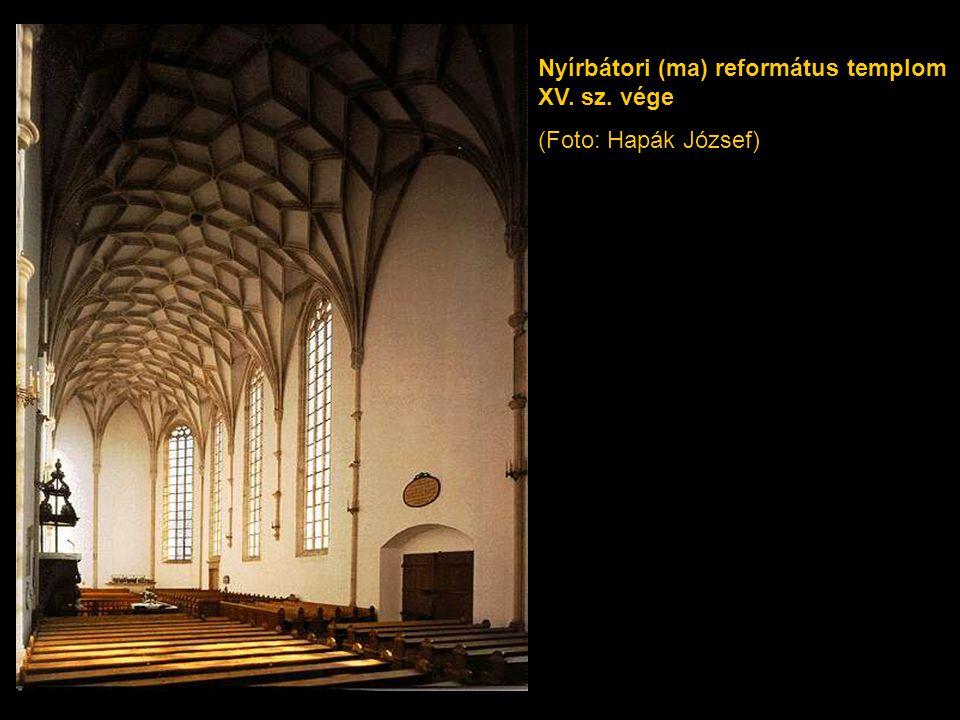 Nyírbátori (ma) református templom XV. sz. vége (Foto: Hapák József)