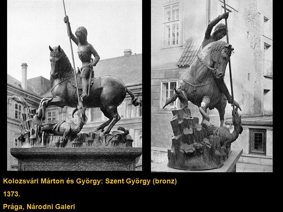 Kolozsvári Márton és György: Szent György (bronz) 1373. Prága, Národni Galeri