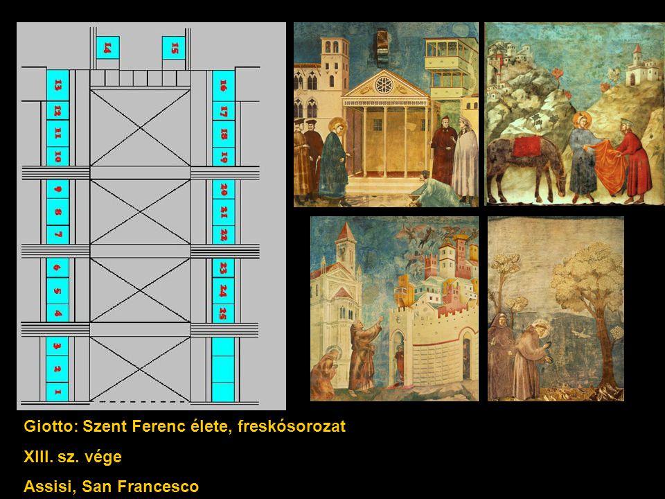 Giotto: Szent Ferenc élete, freskósorozat XIII. sz. vége Assisi, San Francesco