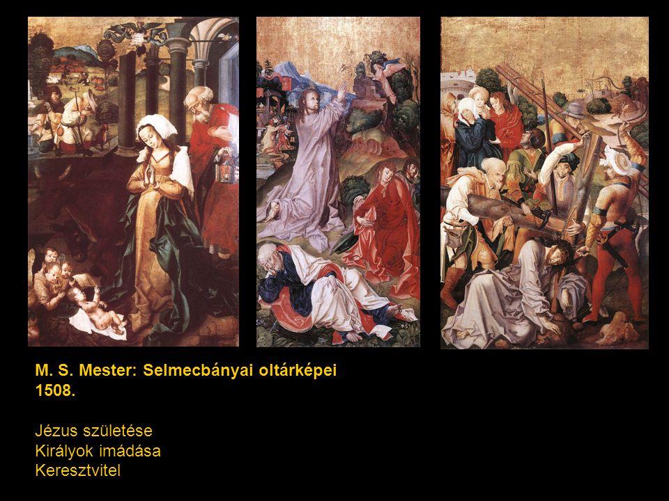 M. S. Mester: Selmecbányai oltárképei 1508. Jézus születése Királyok imádása Keresztvitel