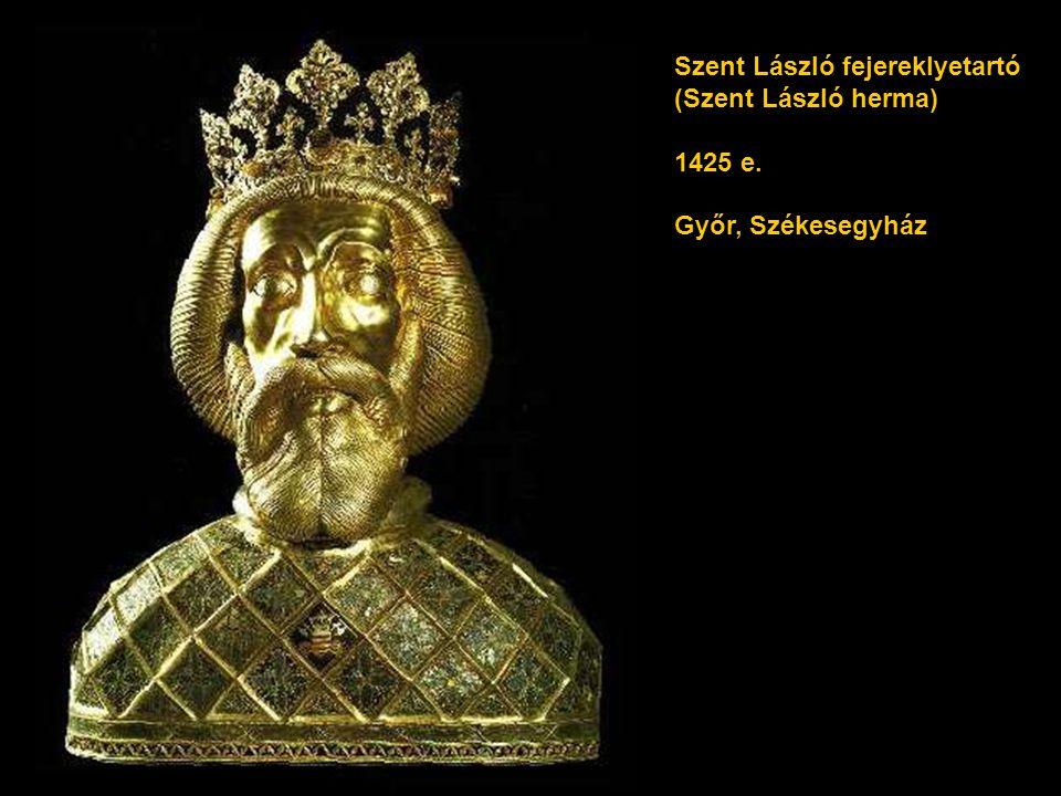 Szent László fejereklyetartó (Szent László herma) 1425 e. Győr, Székesegyház