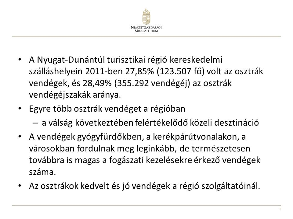 7 • A Nyugat-Dunántúl turisztikai régió kereskedelmi szálláshelyein 2011-ben 27,85% (123.507 fő) volt az osztrák vendégek, és 28,49% (355.292 vendégéj) az osztrák vendégéjszakák aránya.
