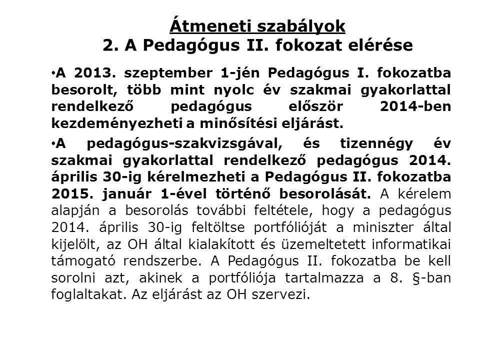 Átmeneti szabályok 2. A Pedagógus II. fokozat elérése • A 2013. szeptember 1-jén Pedagógus I. fokozatba besorolt, több mint nyolc év szakmai gyakorlat