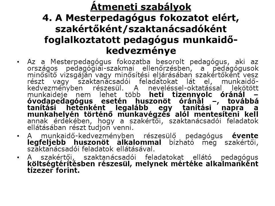 Átmeneti szabályok 4. A Mesterpedagógus fokozatot elért, szakértőként/szaktanácsadóként foglalkoztatott pedagógus munkaidő- kedvezménye • Az a Mesterp
