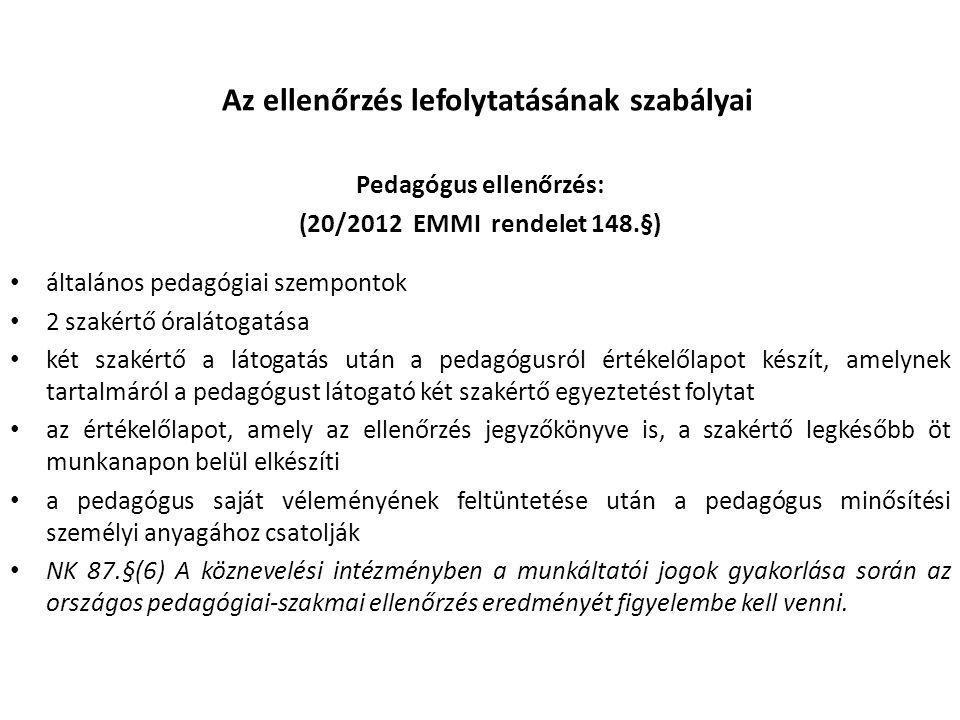 Az ellenőrzés lefolytatásának szabályai Pedagógus ellenőrzés: (20/2012 EMMI rendelet 148.§) • általános pedagógiai szempontok • 2 szakértő óralátogatá