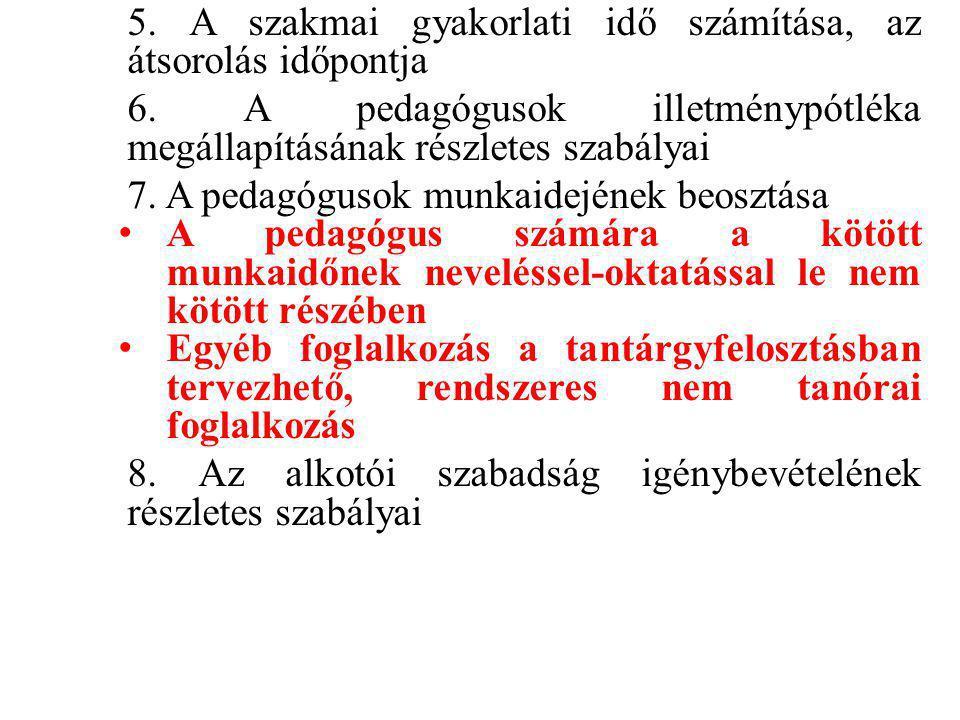 5. A szakmai gyakorlati idő számítása, az átsorolás időpontja 6. A pedagógusok illetménypótléka megállapításának részletes szabályai 7. A pedagógusok