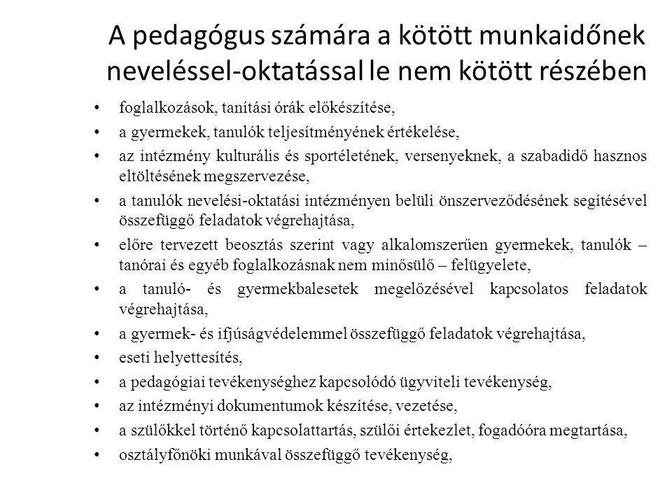 A pedagógus számára a kötött munkaidőnek neveléssel-oktatással le nem kötött részében • foglalkozások, tanítási órák előkészítése, • a gyermekek, tanu
