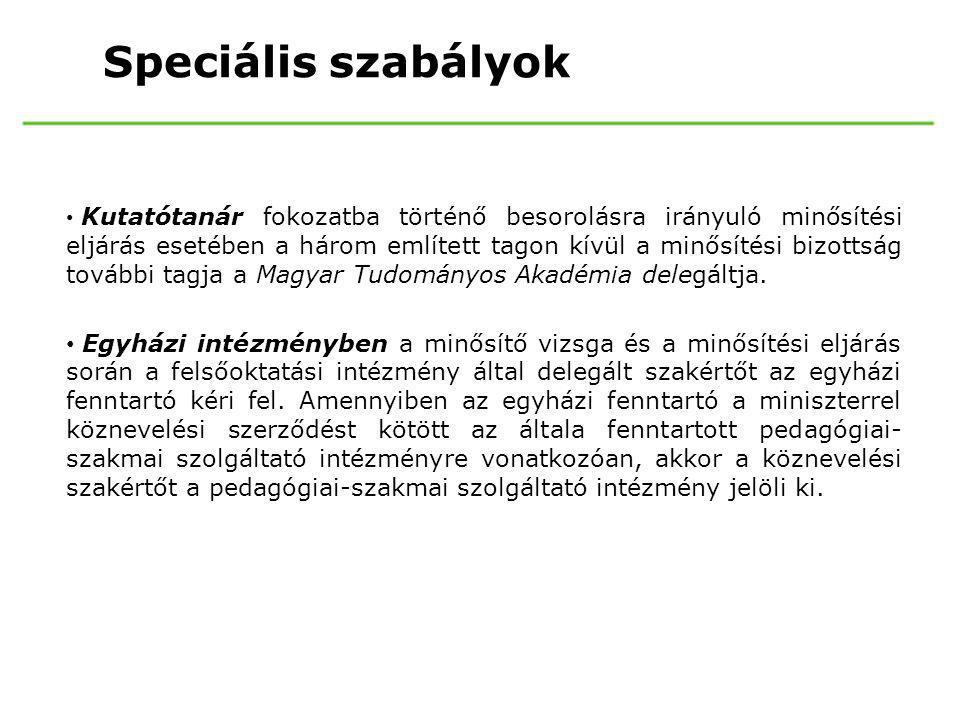 Speciális szabályok • Kutatótanár fokozatba történő besorolásra irányuló minősítési eljárás esetében a három említett tagon kívül a minősítési bizottság további tagja a Magyar Tudományos Akadémia delegáltja.