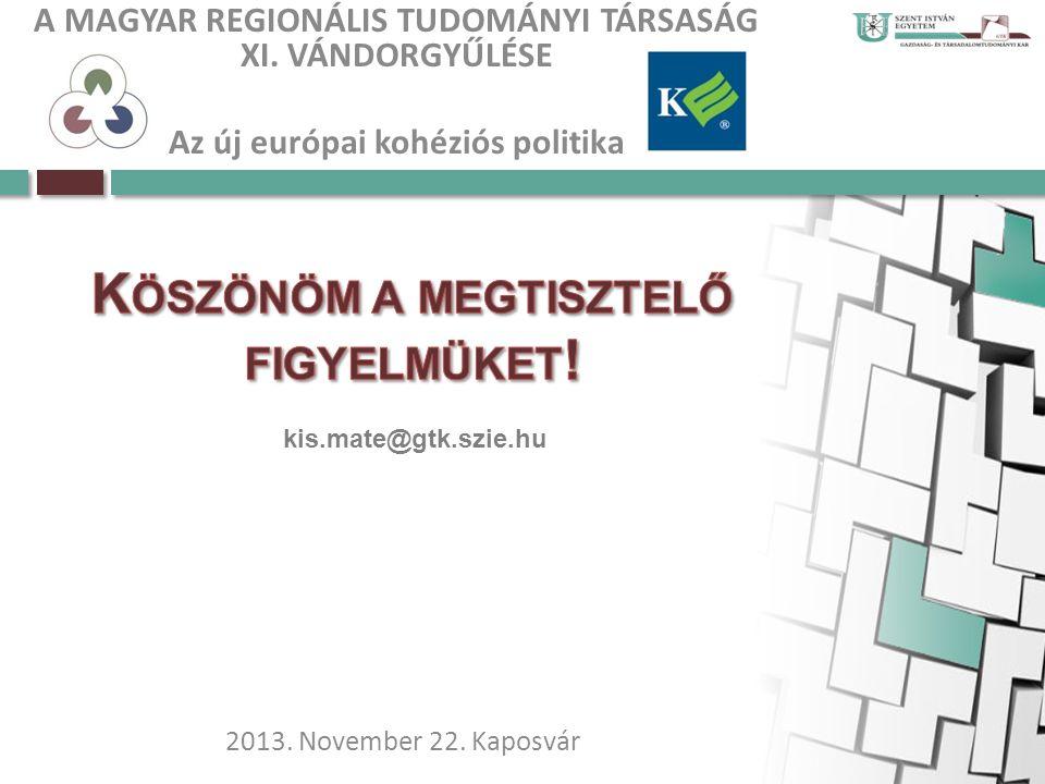A MAGYAR REGIONÁLIS TUDOMÁNYI TÁRSASÁG XI. VÁNDORGYŰLÉSE Az új európai kohéziós politika 2013.