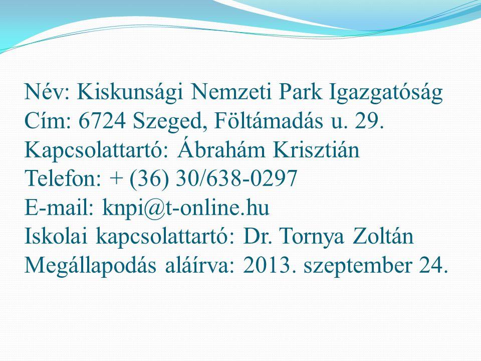 Név: Kiskunsági Nemzeti Park Igazgatóság Cím: 6724 Szeged, Föltámadás u. 29. Kapcsolattartó: Ábrahám Krisztián Telefon: + (36) 30/638-0297 E-mail: knp