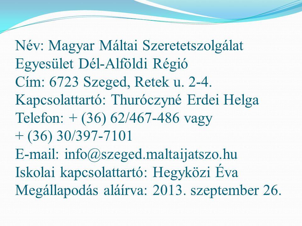 Név: Magyar Máltai Szeretetszolgálat Egyesület Dél-Alföldi Régió Cím: 6723 Szeged, Retek u. 2-4. Kapcsolattartó: Thuróczyné Erdei Helga Telefon: + (36