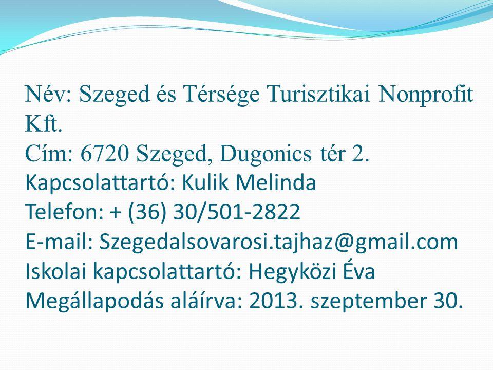 Név: Szeged és Térsége Turisztikai Nonprofit Kft. Cím: 6720 Szeged, Dugonics tér 2. Kapcsolattartó: Kulik Melinda Telefon: + (36) 30/501-2822 E-mail: