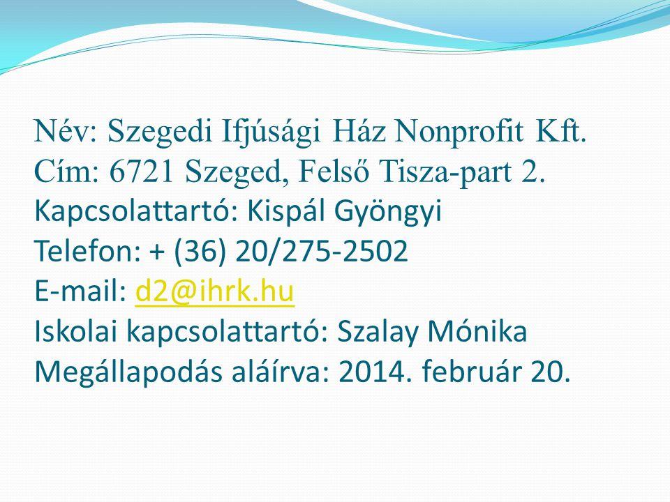 Név: Szegedi Ifjúsági Ház Nonprofit Kft. Cím: 6721 Szeged, Felső Tisza-part 2. Kapcsolattartó: Kispál Gyöngyi Telefon: + (36) 20/275-2502 E-mail: d2@i