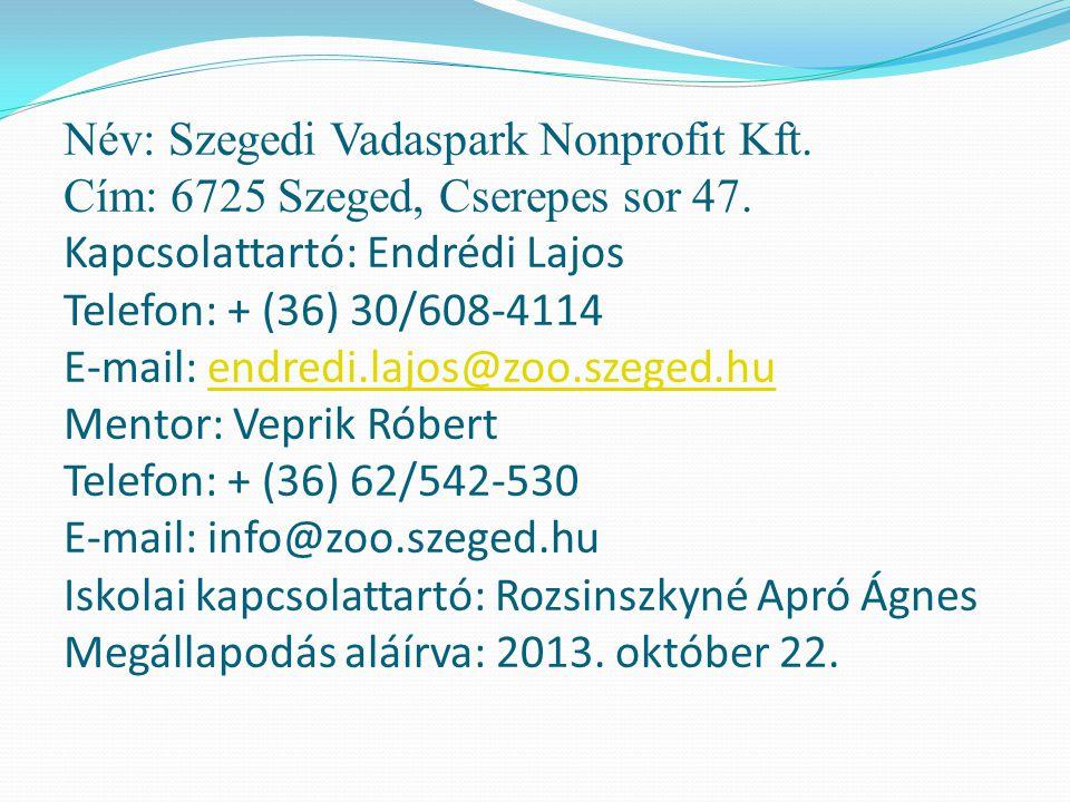 Név: Szegedi Vadaspark Nonprofit Kft. Cím: 6725 Szeged, Cserepes sor 47. Kapcsolattartó: Endrédi Lajos Telefon: + (36) 30/608-4114 E-mail: endredi.laj