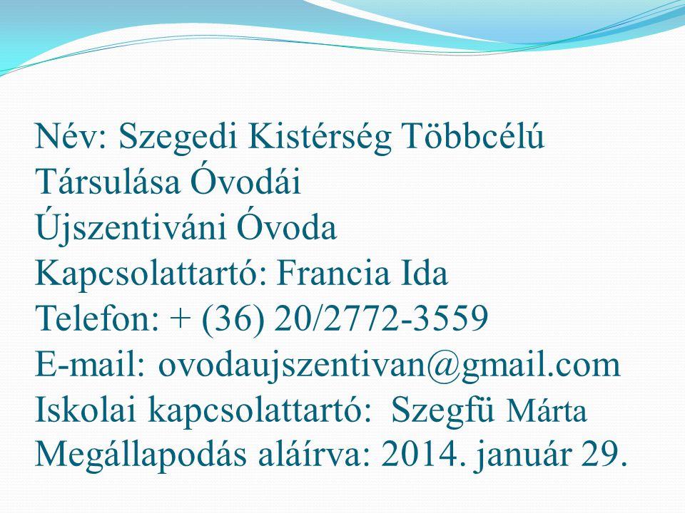 Név: Szegedi Kistérség Többcélú Társulása Óvodái Újszentiváni Óvoda Kapcsolattartó: Francia Ida Telefon: + (36) 20/2772-3559 E-mail: ovodaujszentivan@