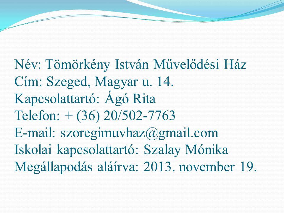 Név: Tömörkény István Művelődési Ház Cím: Szeged, Magyar u. 14. Kapcsolattartó: Ágó Rita Telefon: + (36) 20/502-7763 E-mail: szoregimuvhaz@gmail.com I