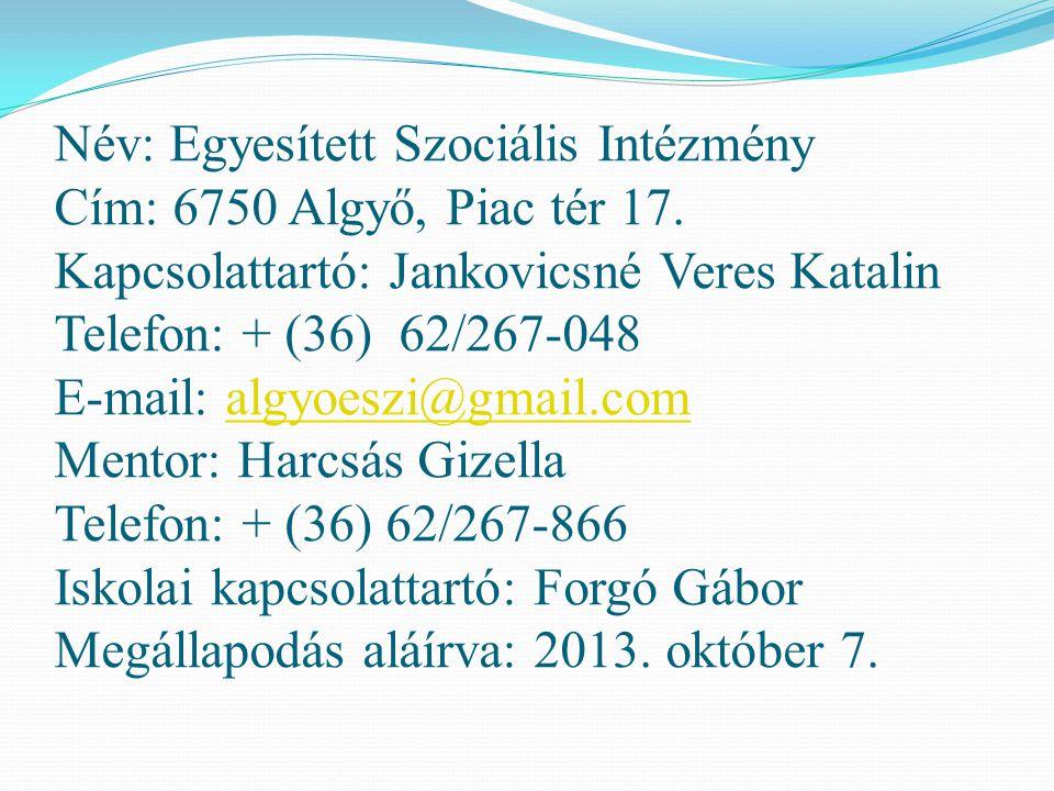 Név: Egyesített Szociális Intézmény Cím: 6750 Algyő, Piac tér 17. Kapcsolattartó: Jankovicsné Veres Katalin Telefon: + (36) 62/267-048 E-mail: algyoes