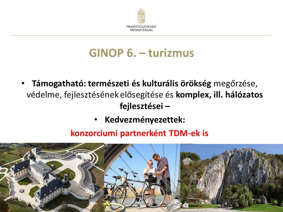 13 GINOP 6. – turizmus • Támogatható: természeti és kulturális örökség megőrzése, védelme, fejlesztésének elősegítése és komplex, ill. hálózatos fejle