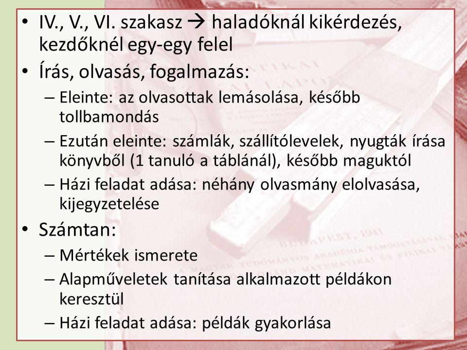 • IV., V., VI. szakasz  haladóknál kikérdezés, kezdőknél egy-egy felel • Írás, olvasás, fogalmazás: – Eleinte: az olvasottak lemásolása, később tollb