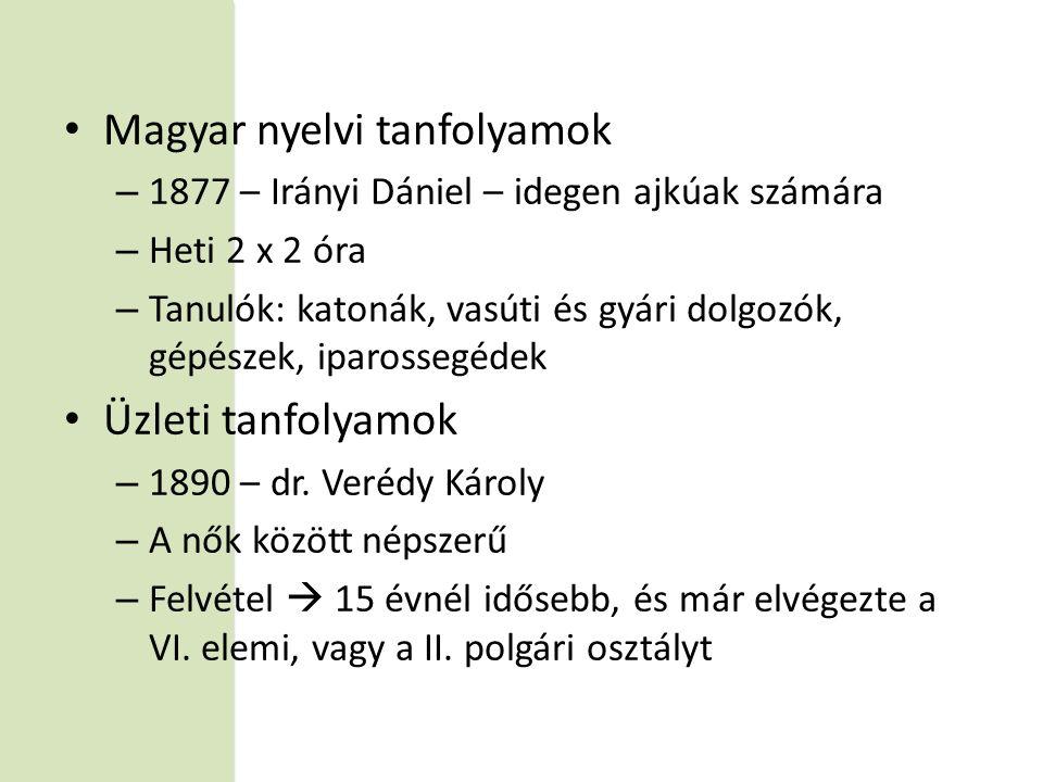 • Magyar nyelvi tanfolyamok – 1877 – Irányi Dániel – idegen ajkúak számára – Heti 2 x 2 óra – Tanulók: katonák, vasúti és gyári dolgozók, gépészek, ip