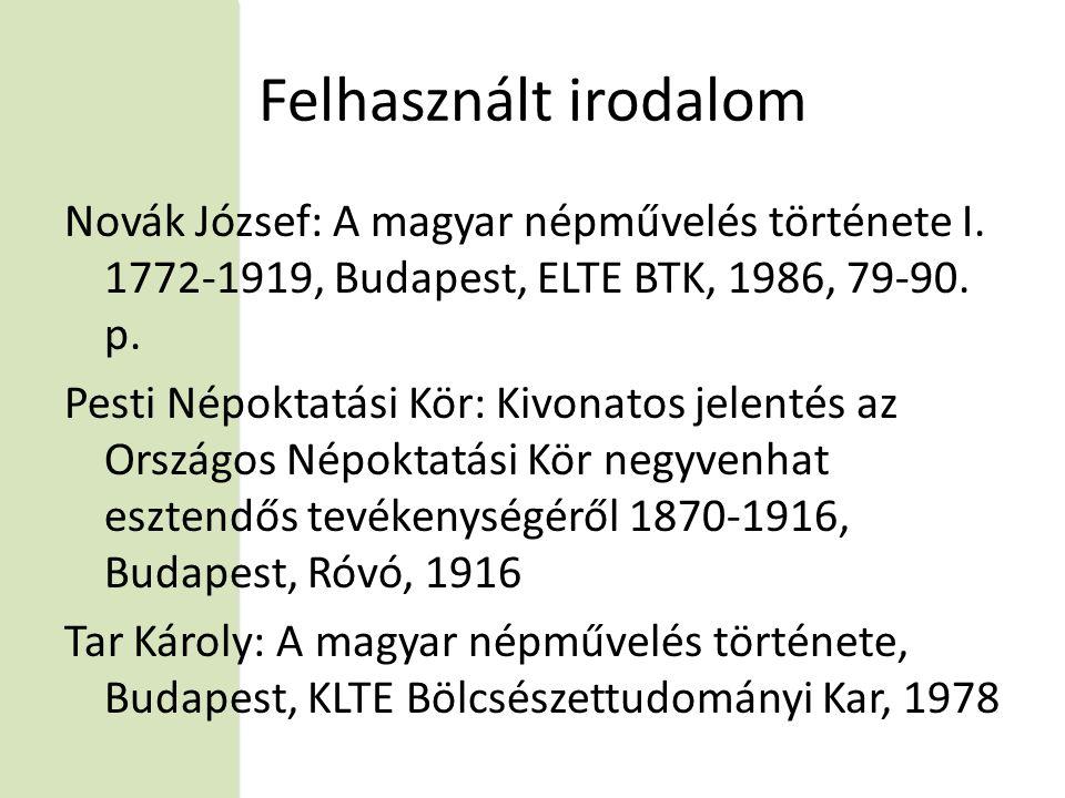 Felhasznált irodalom Novák József: A magyar népművelés története I.