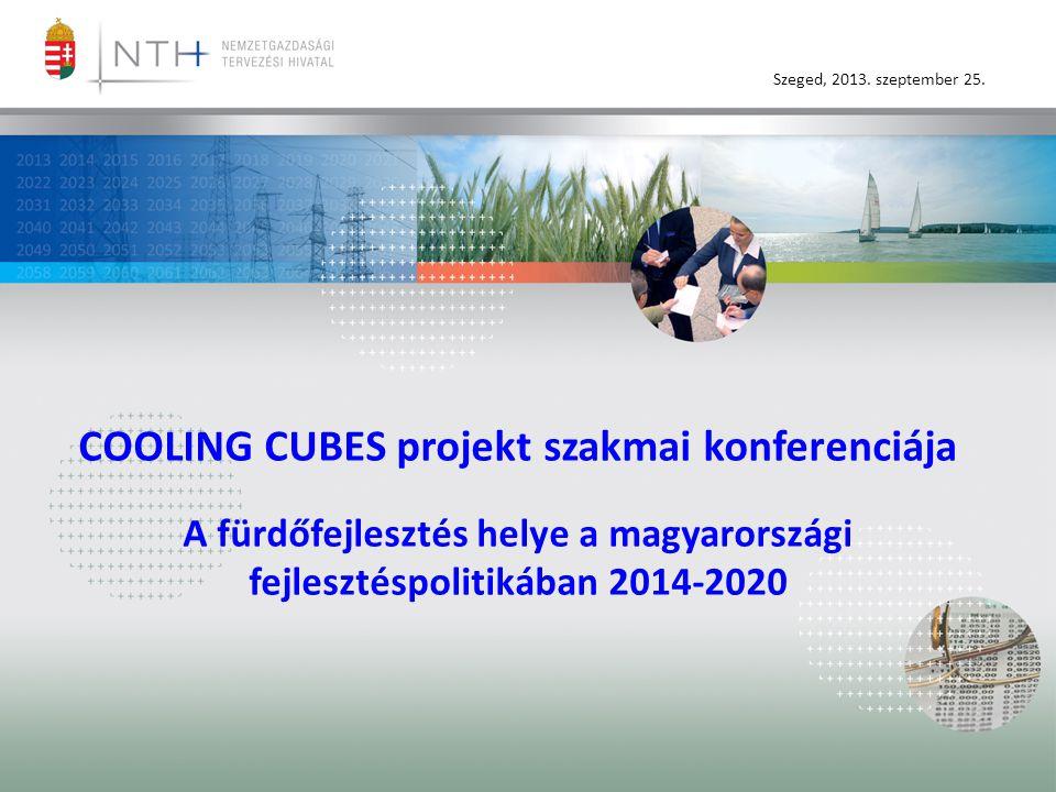 Szeged, 2013. szeptember 25. COOLING CUBES projekt szakmai konferenciája A fürdőfejlesztés helye a magyarországi fejlesztéspolitikában 2014-2020
