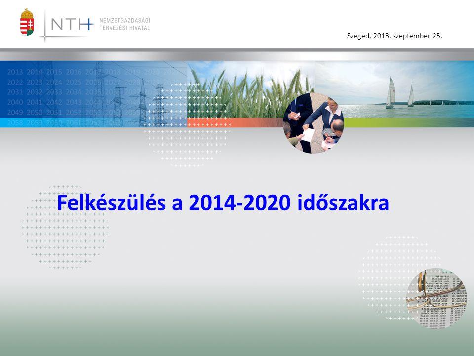 Szeged, 2013. szeptember 25. Felkészülés a 2014-2020 időszakra