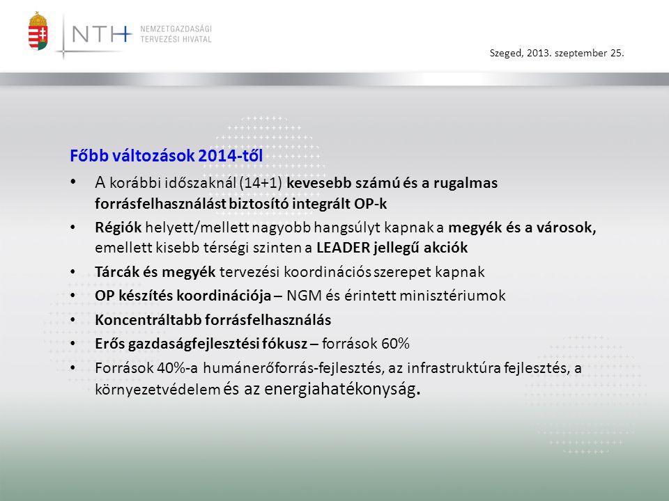 Szeged, 2013. szeptember 25. Főbb változások 2014-től • A korábbi időszaknál (14+1) kevesebb számú és a rugalmas forrásfelhasználást biztosító integrá