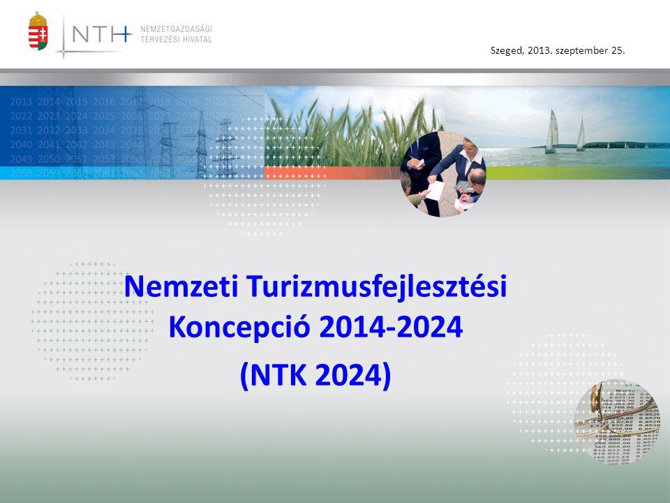 Szeged, 2013. szeptember 25. Nemzeti Turizmusfejlesztési Koncepció 2014-2024 (NTK 2024)