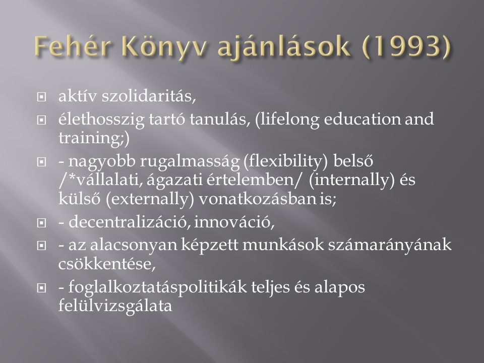  aktív szolidaritás,  élethosszig tartó tanulás, (lifelong education and training;)  - nagyobb rugalmasság (flexibility) belső /*vállalati, ágazati értelemben/ (internally) és külső (externally) vonatkozásban is;  - decentralizáció, innováció,  - az alacsonyan képzett munkások számarányának csökkentése,  - foglalkoztatáspolitikák teljes és alapos felülvizsgálata