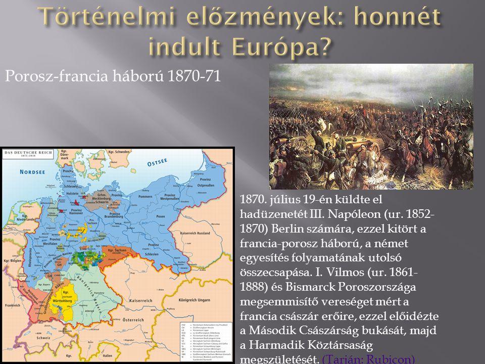 Porosz-francia háború 1870-71 1870. július 19-én küldte el hadüzenetét III. Napóleon (ur. 1852- 1870) Berlin számára, ezzel kitört a francia-porosz há