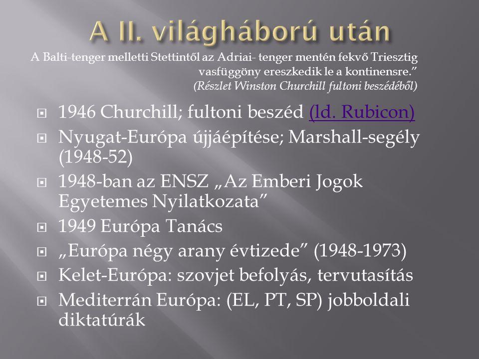 """ 1946 Churchill; fultoni beszéd (ld. Rubicon)(ld. Rubicon)  Nyugat-Európa újjáépítése; Marshall-segély (1948-52)  1948-ban az ENSZ """"Az Emberi Jogok"""