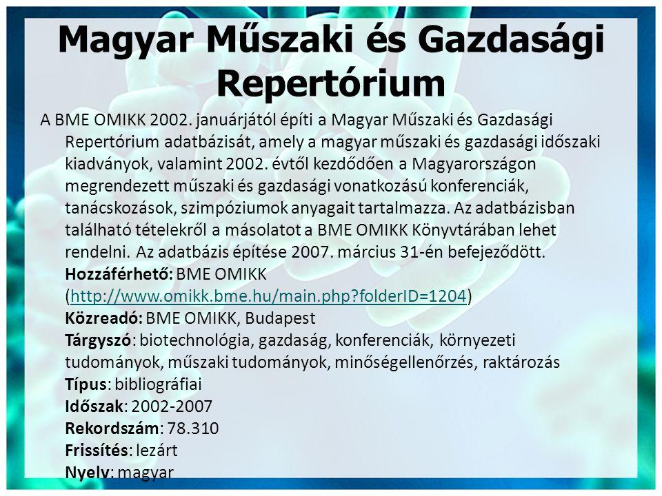 Magyar Műszaki és Gazdasági Repertórium A BME OMIKK 2002. januárjától építi a Magyar Műszaki és Gazdasági Repertórium adatbázisát, amely a magyar műsz