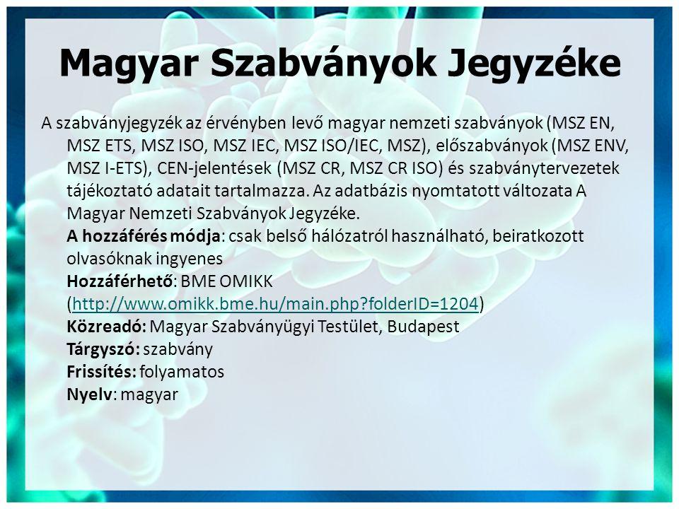 Magyar Szabványok Jegyzéke A szabványjegyzék az érvényben levő magyar nemzeti szabványok (MSZ EN, MSZ ETS, MSZ ISO, MSZ IEC, MSZ ISO/IEC, MSZ), előszabványok (MSZ ENV, MSZ I-ETS), CEN-jelentések (MSZ CR, MSZ CR ISO) és szabványtervezetek tájékoztató adatait tartalmazza.