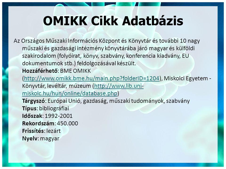 OMIKK Cikk Adatbázis Az Országos Műszaki Információs Központ és Könyvtár és további 10 nagy műszaki és gazdasági intézmény könyvtárába járó magyar és