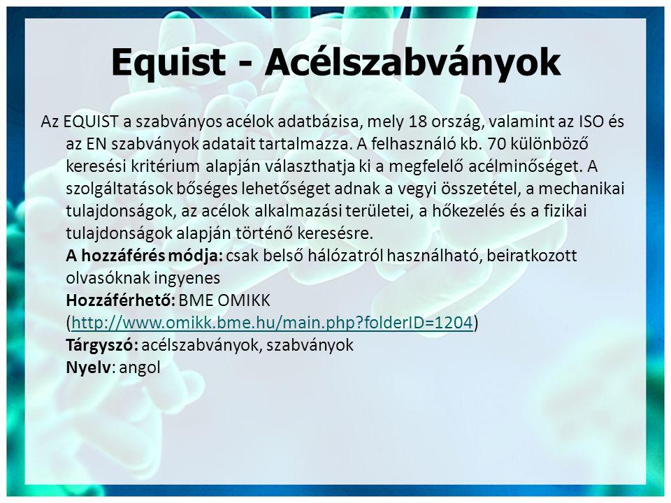 Equist - Acélszabványok Az EQUIST a szabványos acélok adatbázisa, mely 18 ország, valamint az ISO és az EN szabványok adatait tartalmazza. A felhaszná
