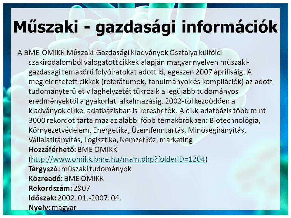 Műszaki - gazdasági információk A BME-OMIKK Műszaki-Gazdasági Kiadványok Osztálya külföldi szakirodalomból válogatott cikkek alapján magyar nyelven műszaki- gazdasági témakörű folyóiratokat adott ki, egészen 2007 áprilisáig.