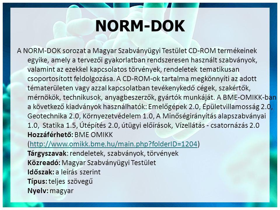 NORM-DOK A NORM-DOK sorozat a Magyar Szabványügyi Testület CD-ROM termékeinek egyike, amely a tervezői gyakorlatban rendszeresen használt szabványok, valamint az ezekkel kapcsolatos törvények, rendeletek tematikusan csoportosított feldolgozása.