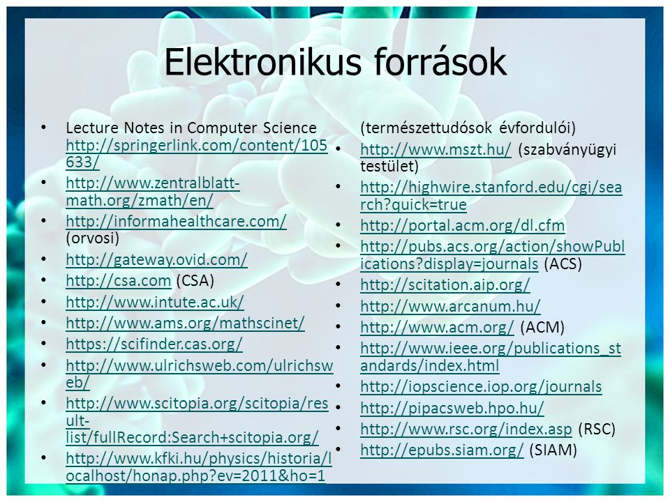 Elektronikus források • Lecture Notes in Computer Science http://springerlink.com/content/105 633/ http://springerlink.com/content/105 633/ • http://w