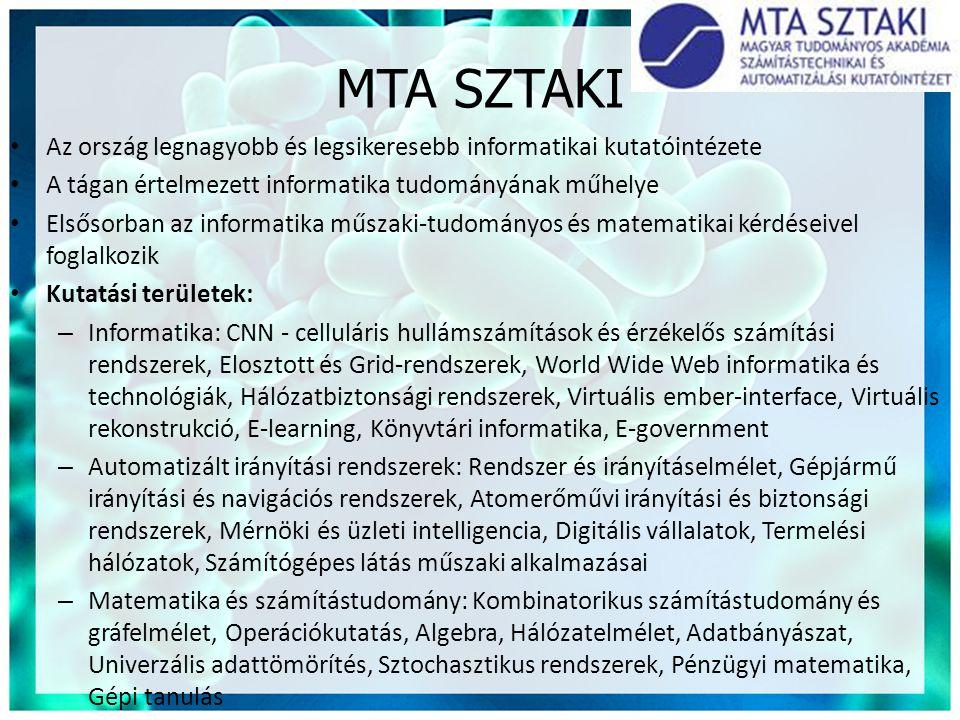 MTA SZTAKI • Az ország legnagyobb és legsikeresebb informatikai kutatóintézete • A tágan értelmezett informatika tudományának műhelye • Elsősorban az