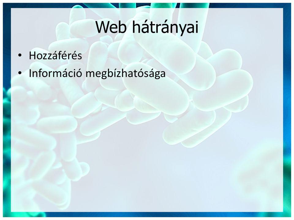 Web hátrányai • Hozzáférés • Információ megbízhatósága